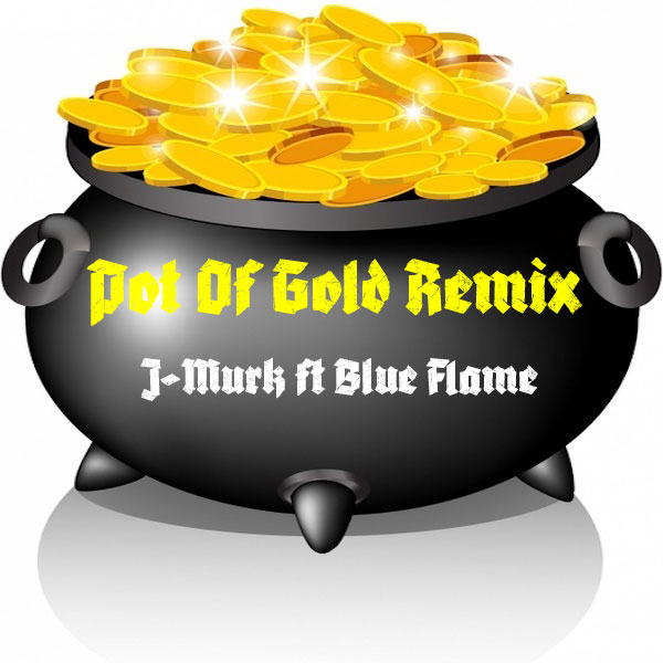J-Murk ft Blue Flame- Pot Of Gold