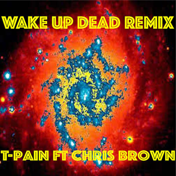 T-Pain ft Chris Brown - Wake Up Dead Remix